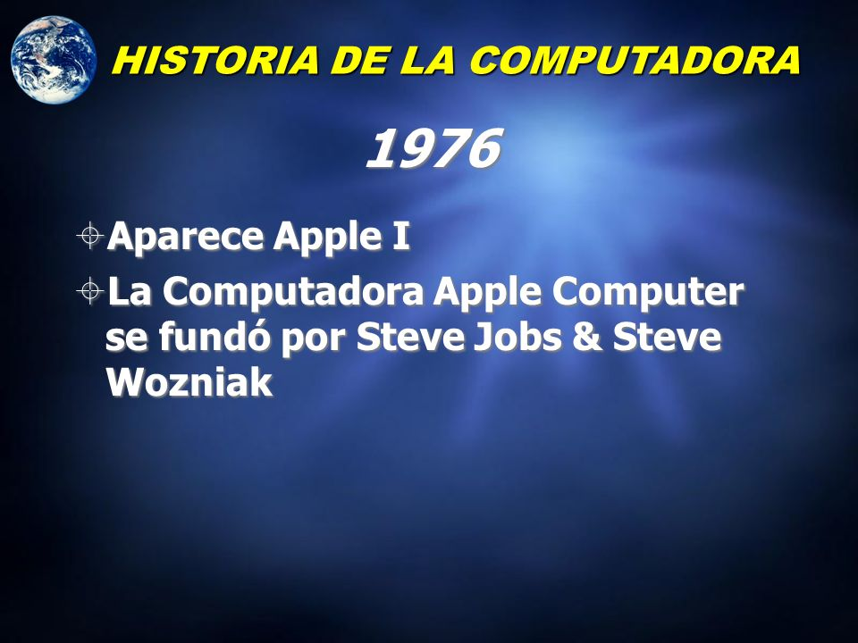 1976 HISTORIA DE LA COMPUTADORA Aparece Apple I