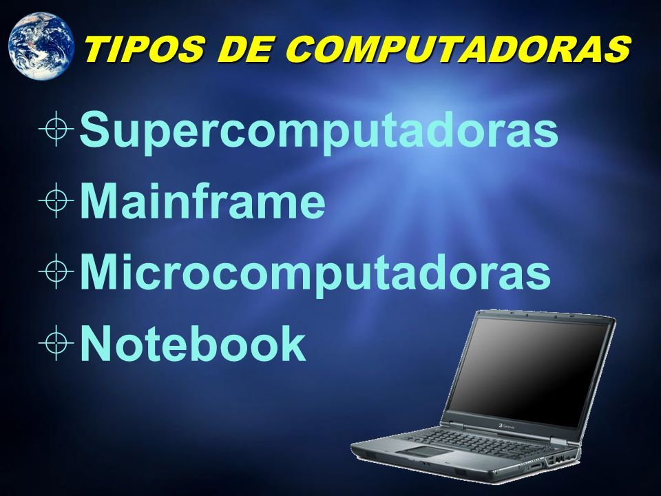 Supercomputadoras Mainframe Microcomputadoras Notebook