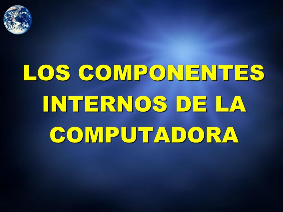 LOS COMPONENTES INTERNOS DE LA COMPUTADORA