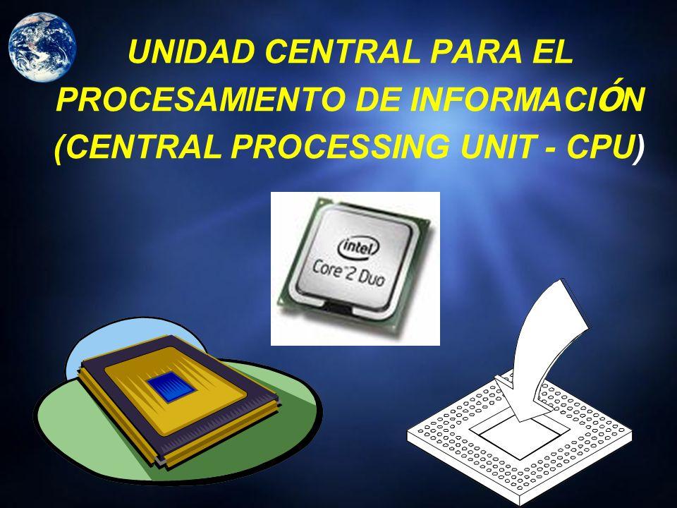 UNIDAD CENTRAL PARA EL PROCESAMIENTO DE INFORMACIÓN (CENTRAL PROCESSING UNIT - CPU)