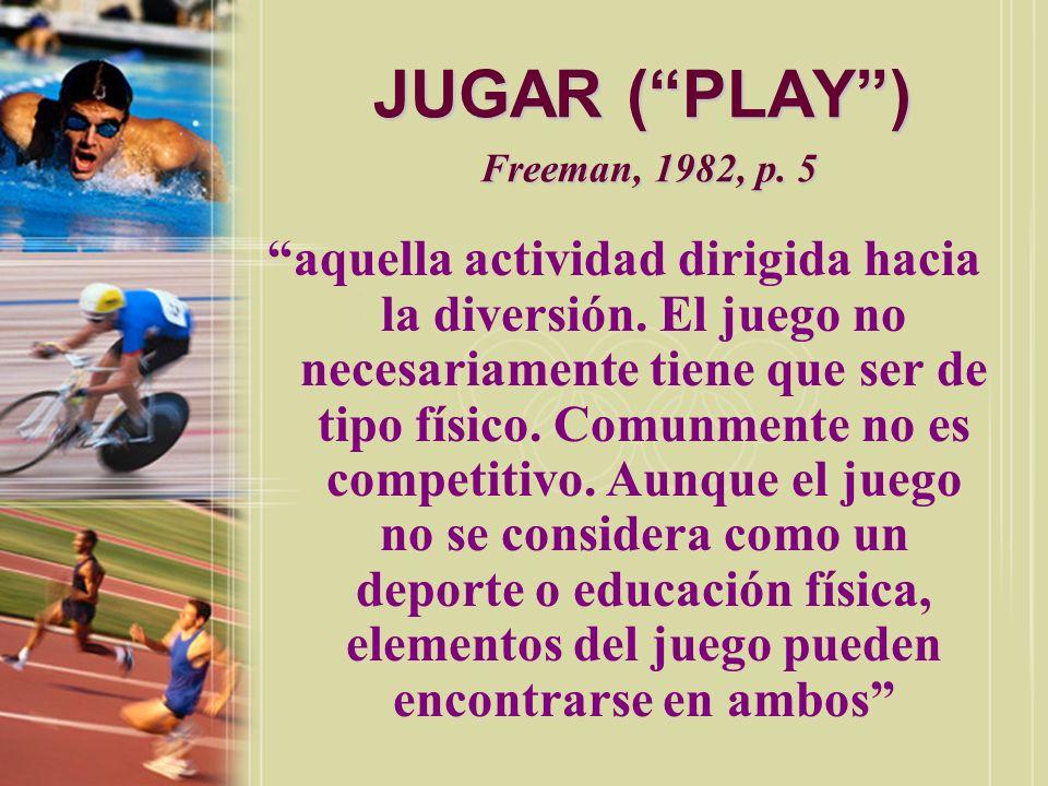 JUGAR ( PLAY ) Freeman, 1982, p. 5