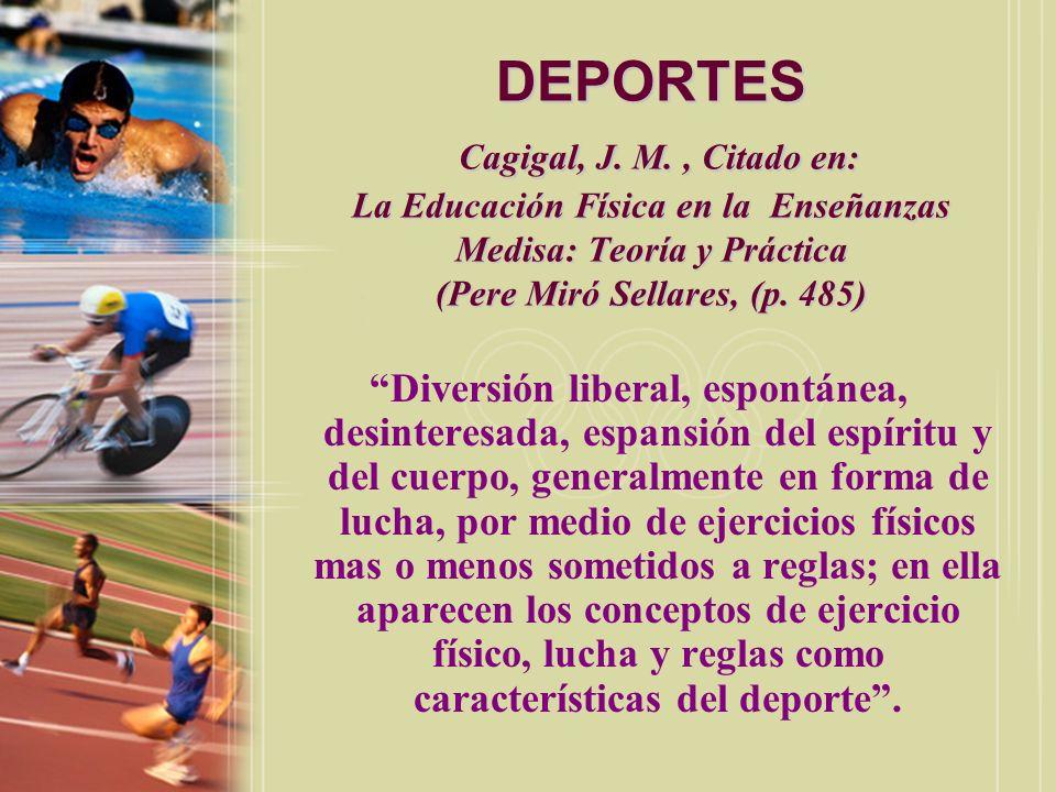 DEPORTES Cagigal, J. M. , Citado en: La Educación Física en la Enseñanzas Medisa: Teoría y Práctica (Pere Miró Sellares, (p. 485)