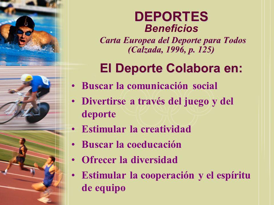 DEPORTES Beneficios Carta Europea del Deporte para Todos (Calzada, 1996, p. 125) El Deporte Colabora en:
