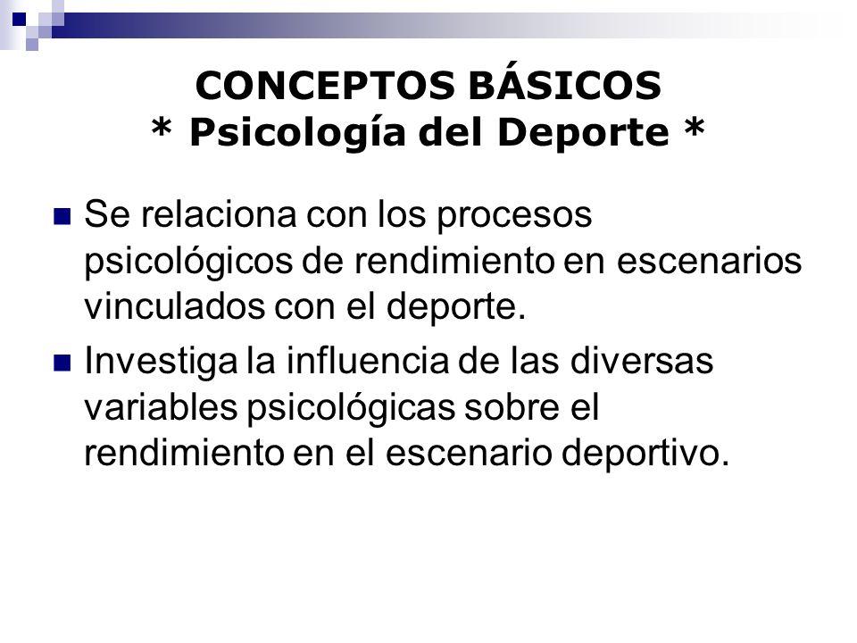 CONCEPTOS BÁSICOS * Psicología del Deporte *
