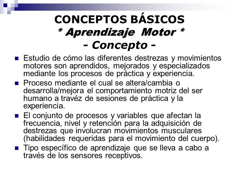 CONCEPTOS BÁSICOS * Aprendizaje Motor * - Concepto -