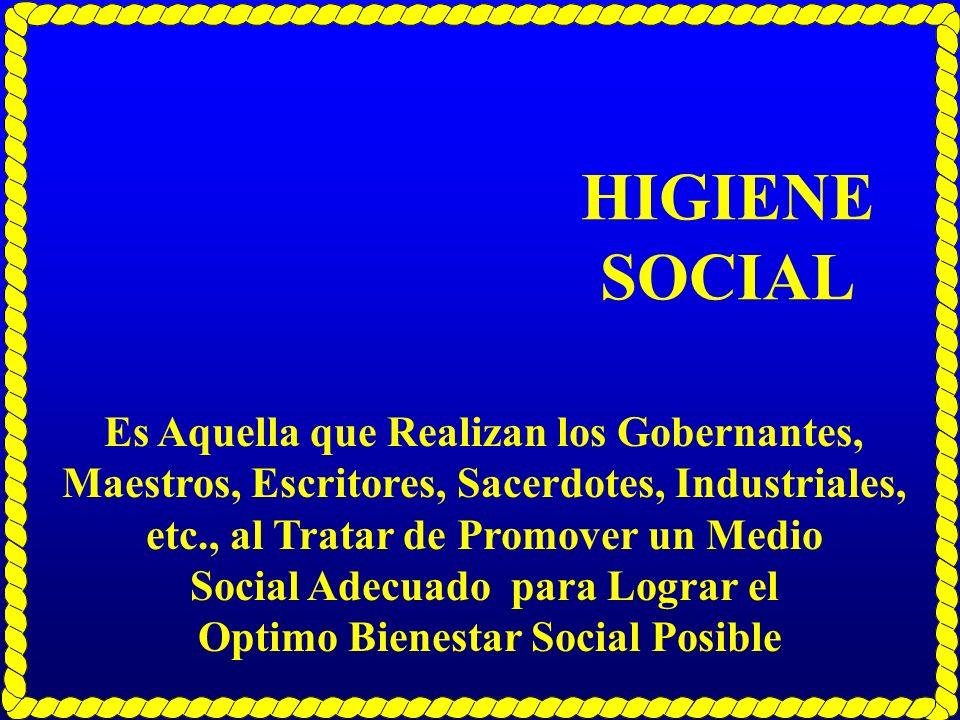 HIGIENE SOCIAL Es Aquella que Realizan los Gobernantes, Maestros, Escritores, Sacerdotes, Industriales,