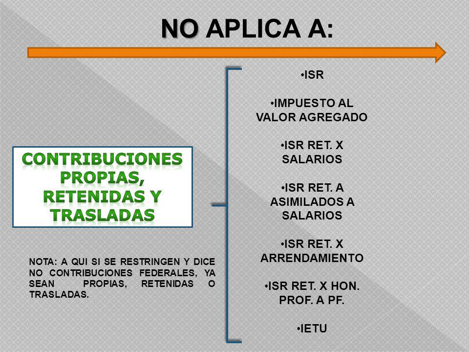 NO APLICA A: CONTRIBUCIONES PROPIAS, RETENIDAS Y TRASLADAS ISR