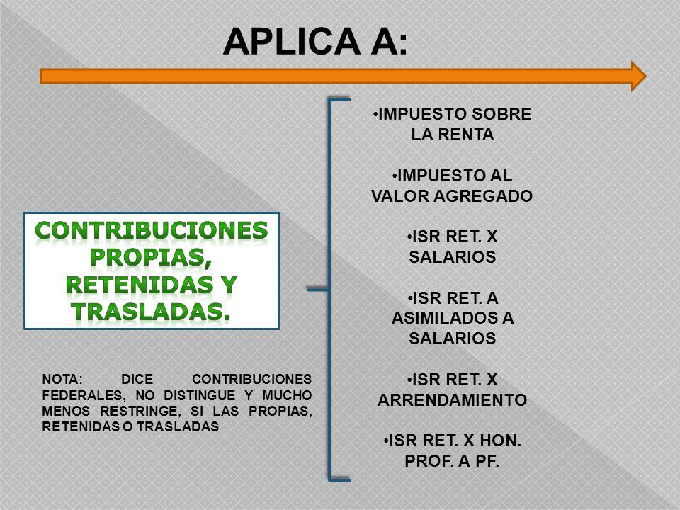 APLICA A: CONTRIBUCIONESPROPIAS, RETENIDAS Y TRASLADAS.