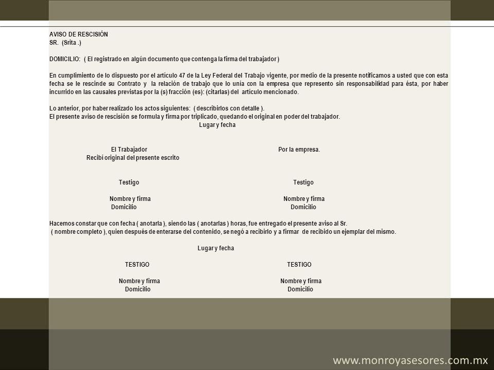 AVISO DE RESCISIÓN SR. (Srita .) DOMICILIO: ( El registrado en algún documento que contenga la firma del trabajador )