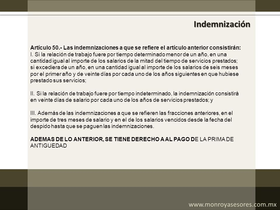 Indemnización Artículo 50.- Las indemnizaciones a que se refiere el artículo anterior consistirán: