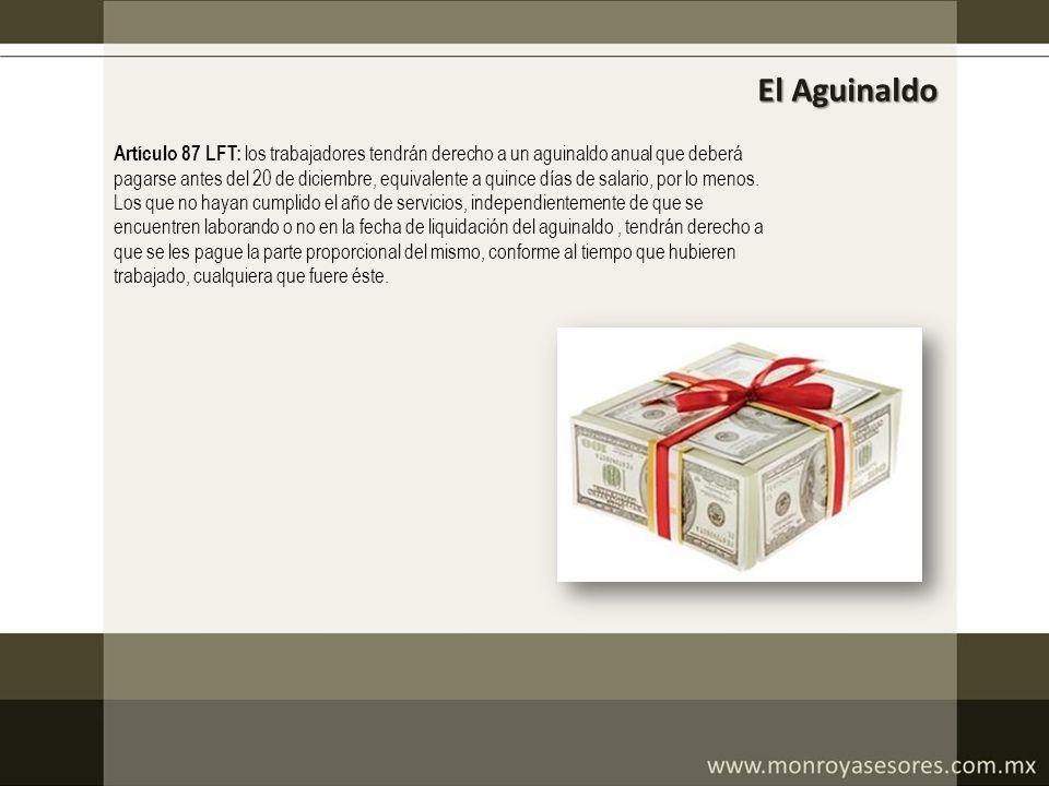 El Aguinaldo Artículo 87 LFT: los trabajadores tendrán derecho a un aguinaldo anual que deberá.