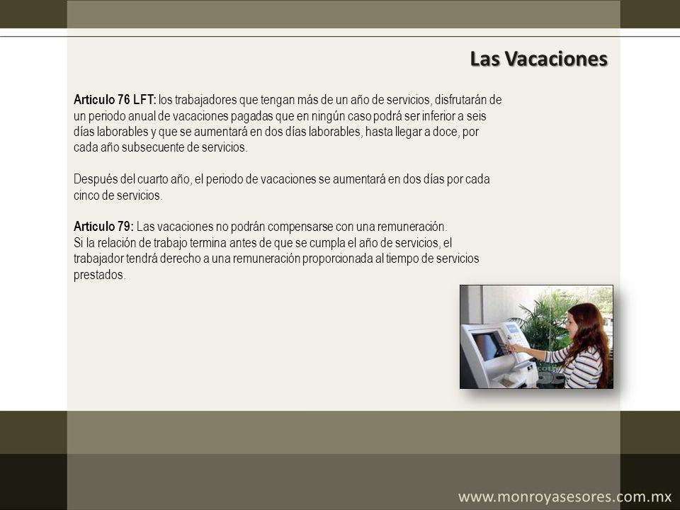 Las Vacaciones Articulo 76 LFT: los trabajadores que tengan más de un año de servicios, disfrutarán de.