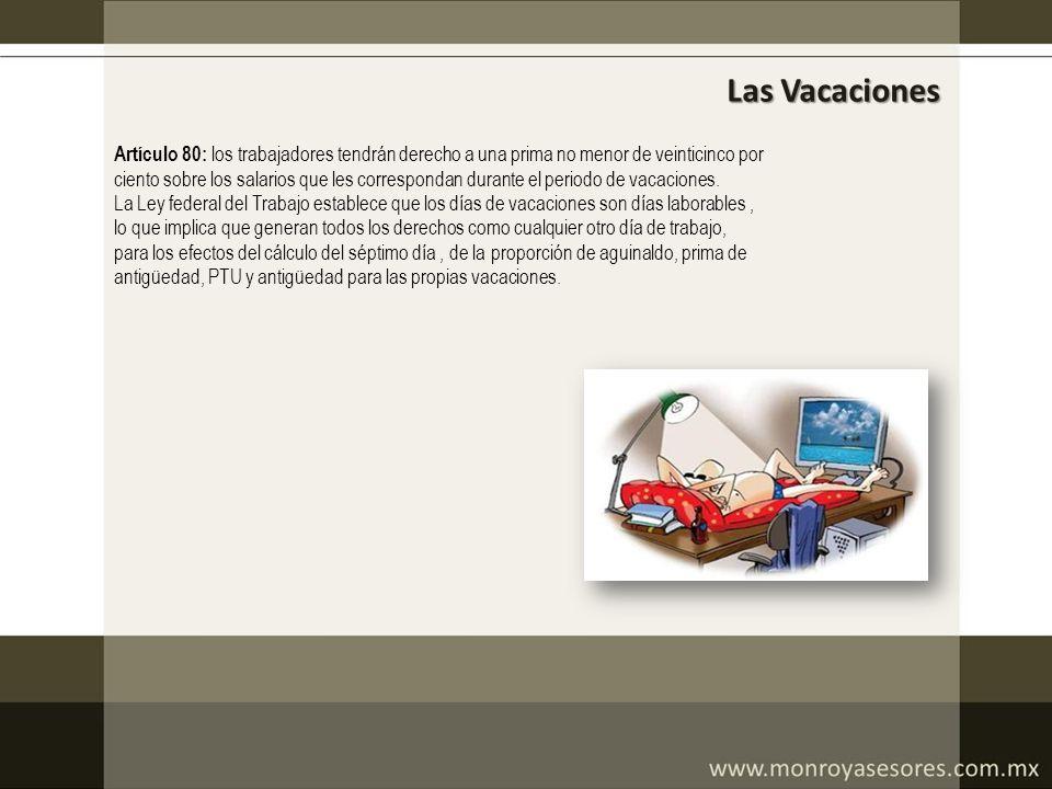 Las Vacaciones Artículo 80: los trabajadores tendrán derecho a una prima no menor de veinticinco por.