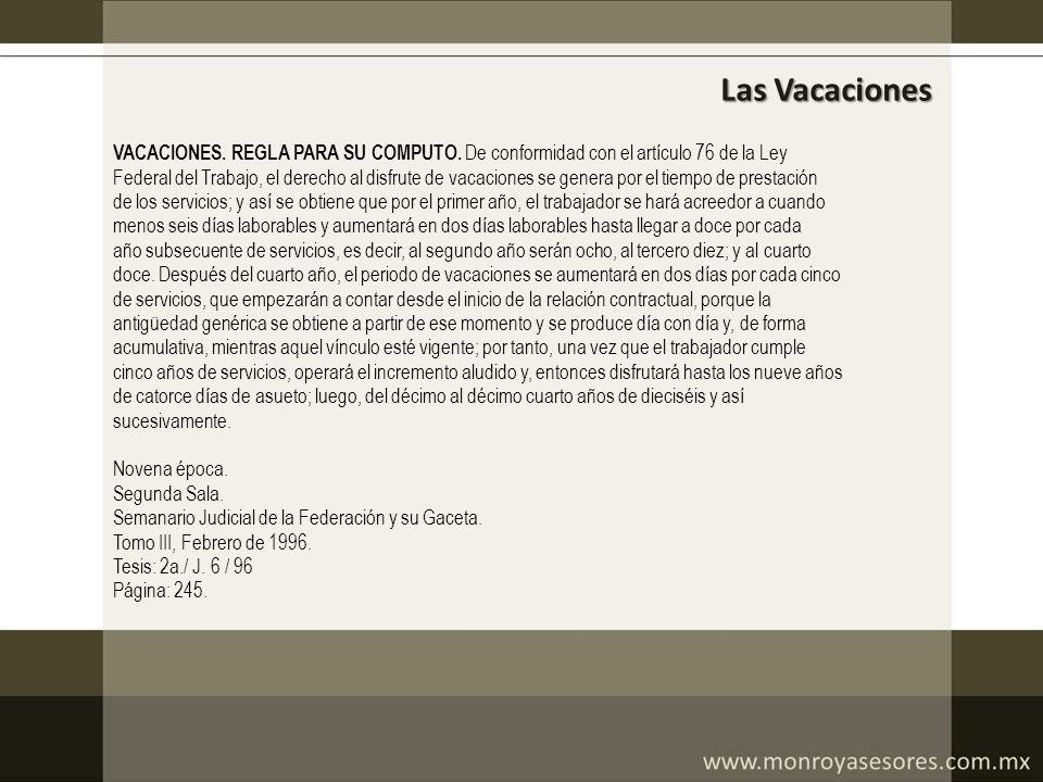 Las Vacaciones VACACIONES. REGLA PARA SU COMPUTO. De conformidad con el artículo 76 de la Ley.