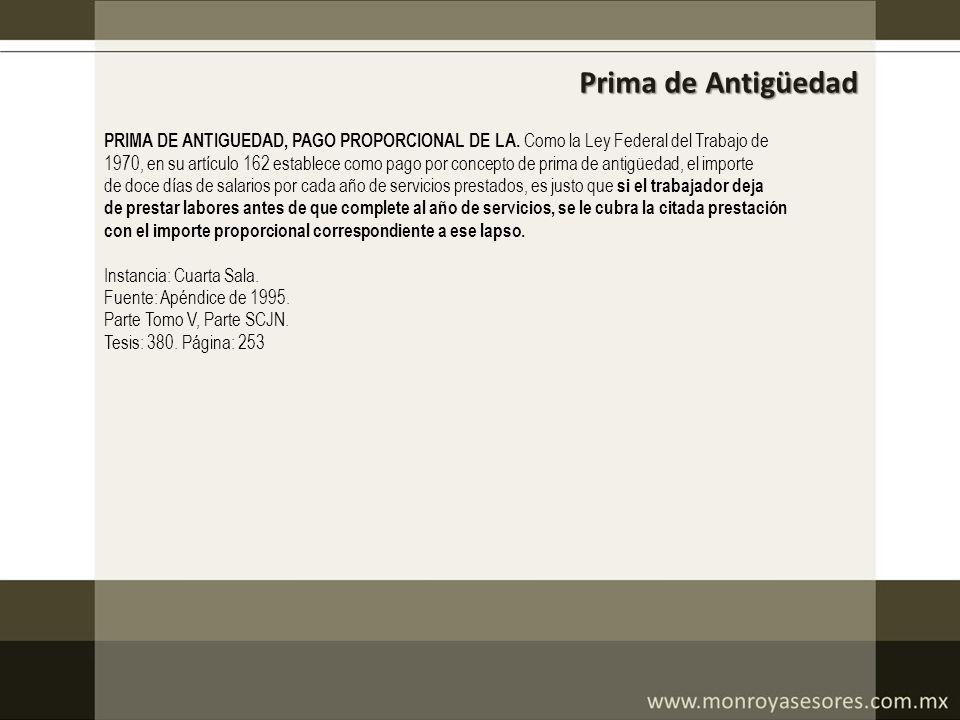 Prima de Antigüedad PRIMA DE ANTIGUEDAD, PAGO PROPORCIONAL DE LA. Como la Ley Federal del Trabajo de.