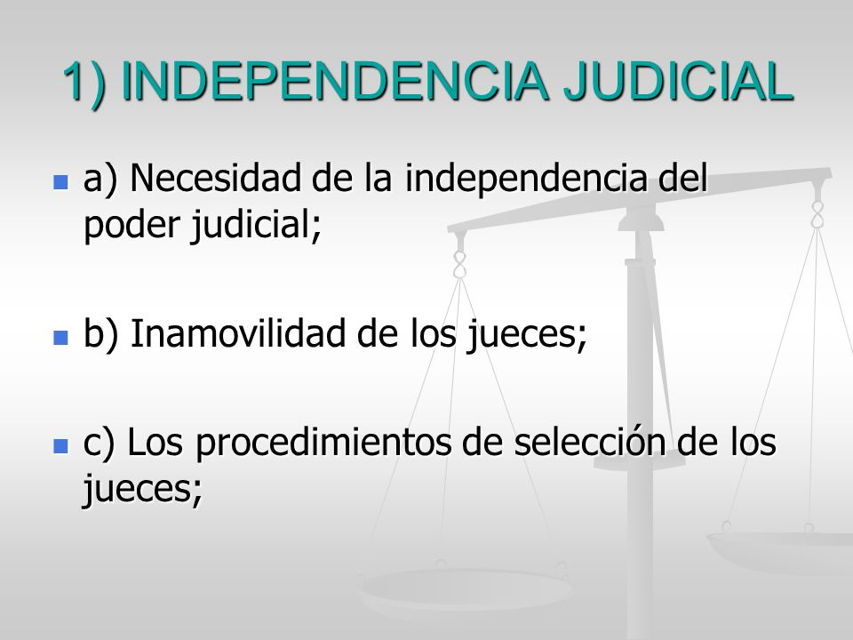 1) INDEPENDENCIA JUDICIAL