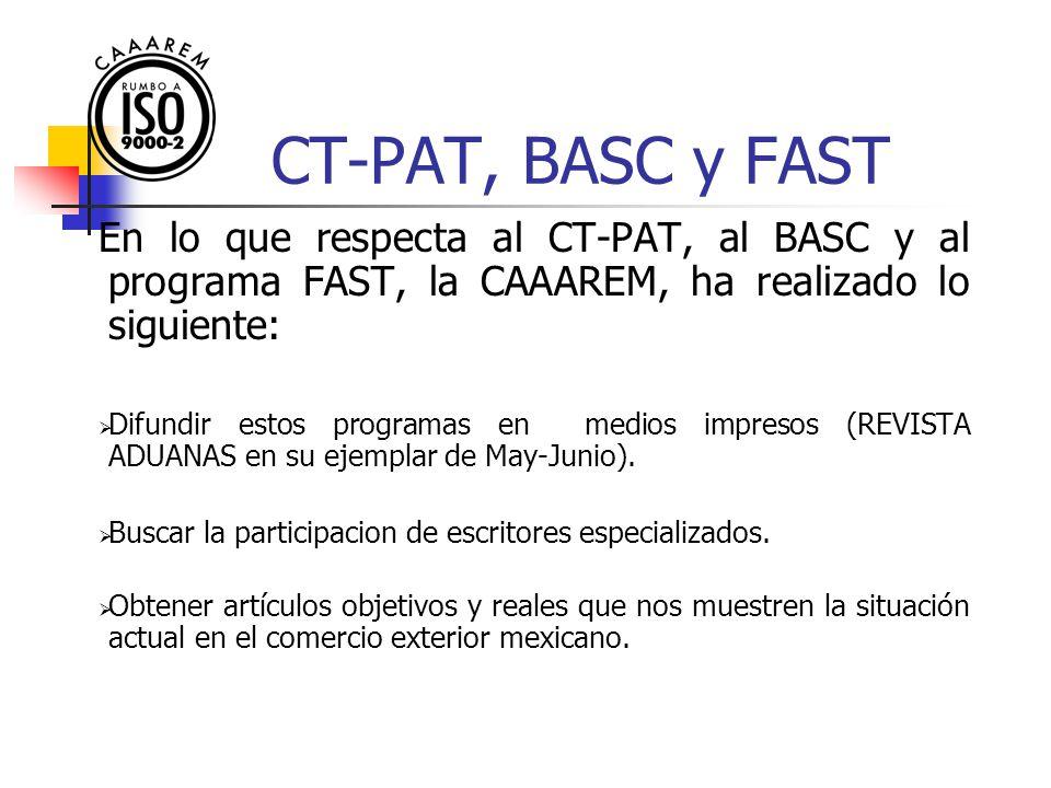 CT-PAT, BASC y FAST En lo que respecta al CT-PAT, al BASC y al programa FAST, la CAAAREM, ha realizado lo siguiente: