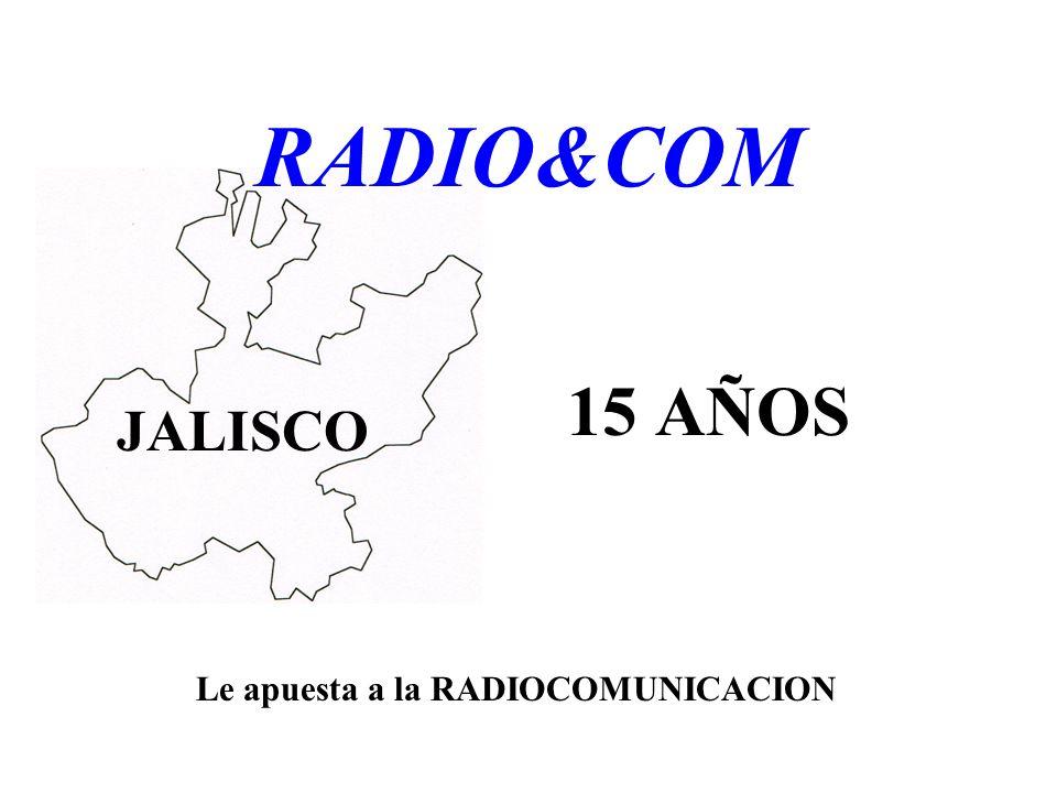 RADIO&COM 15 AÑOS JALISCO Le apuesta a la RADIOCOMUNICACION .