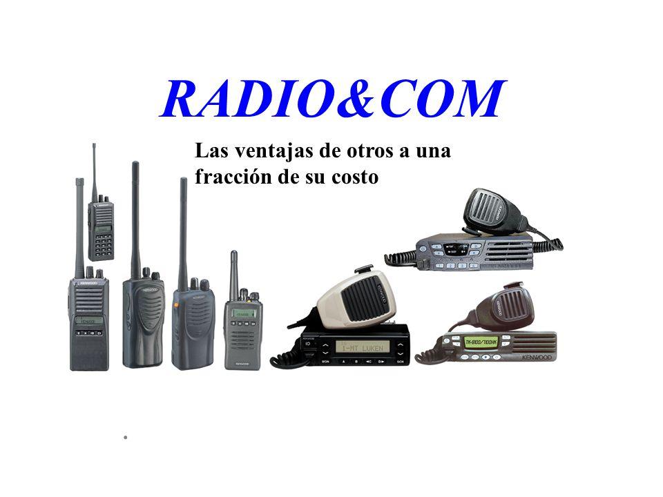 RADIO&COM Las ventajas de otros a una fracción de su costo .