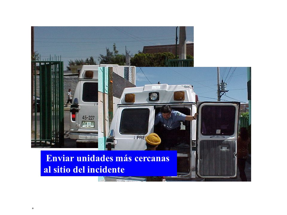 Enviar unidades más cercanas al sitio del incidente