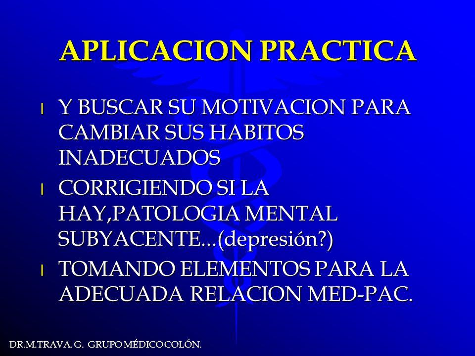 APLICACION PRACTICA Y BUSCAR SU MOTIVACION PARA CAMBIAR SUS HABITOS INADECUADOS. CORRIGIENDO SI LA HAY,PATOLOGIA MENTAL SUBYACENTE...(depresión )