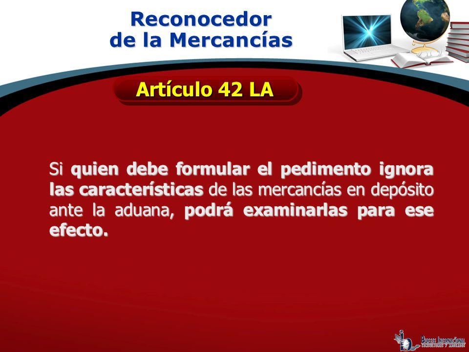 Reconocedor de la Mercancías Artículo 42 LA