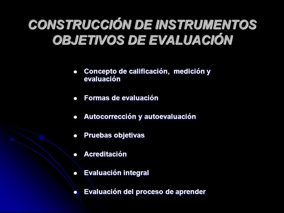 CONSTRUCCIÓN DE INSTRUMENTOS OBJETIVOS DE EVALUACIÓN