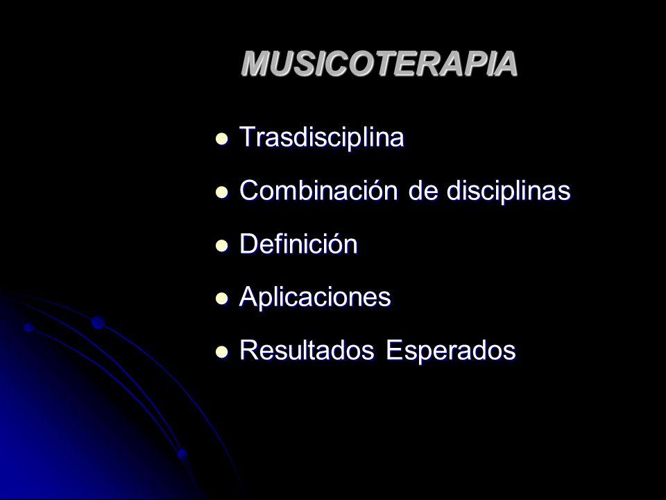 MUSICOTERAPIA Trasdisciplina Combinación de disciplinas Definición