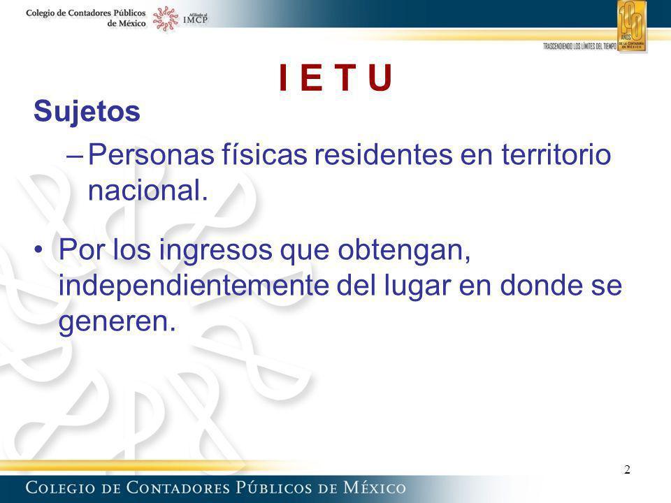 I E T U Sujetos Personas físicas residentes en territorio nacional.