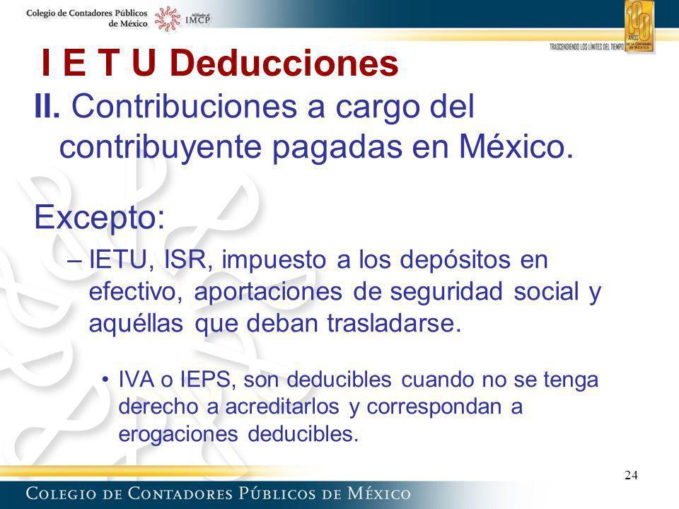 I E T U Deducciones II. Contribuciones a cargo del contribuyente pagadas en México. Excepto:
