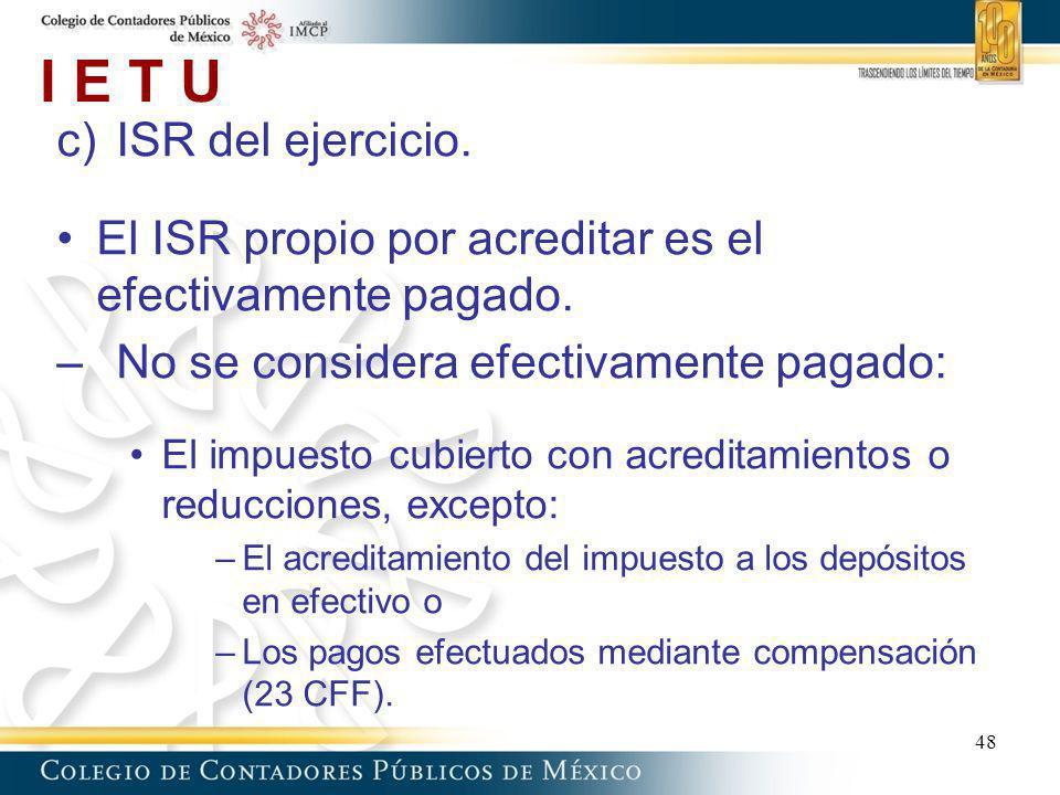 I E T U ISR del ejercicio. El ISR propio por acreditar es el efectivamente pagado. No se considera efectivamente pagado: