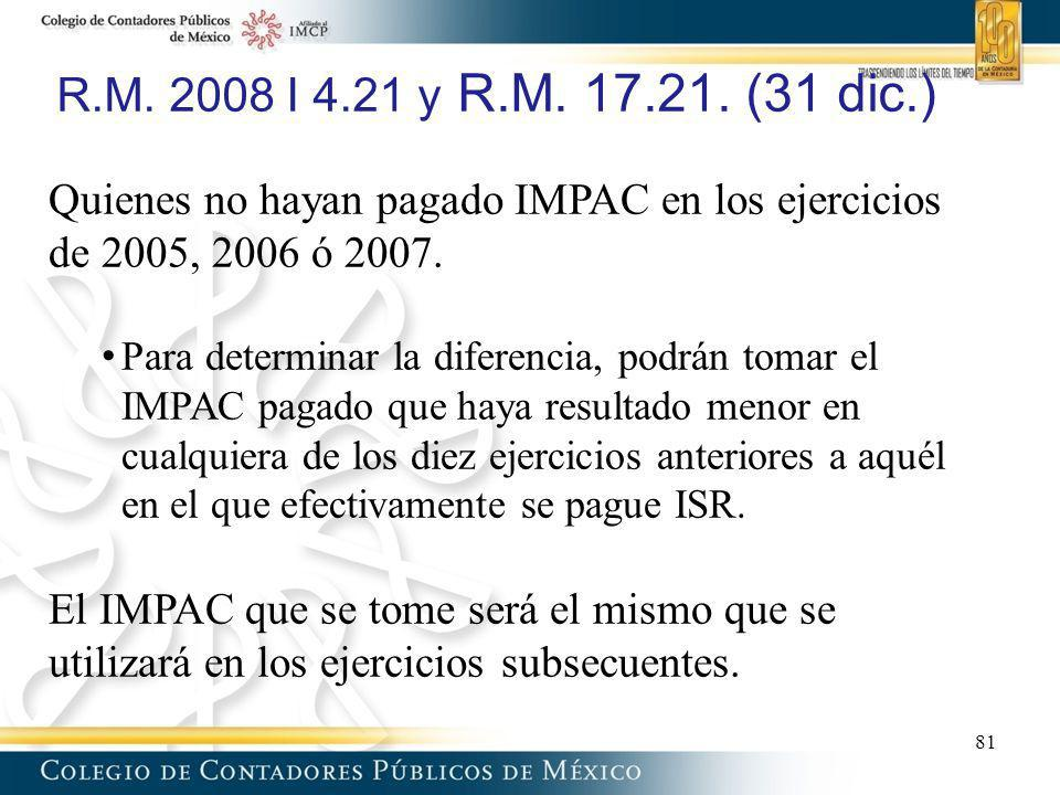 R.M. 2008 I 4.21 y R.M. 17.21. (31 dic.) Quienes no hayan pagado IMPAC en los ejercicios de 2005, 2006 ó 2007.