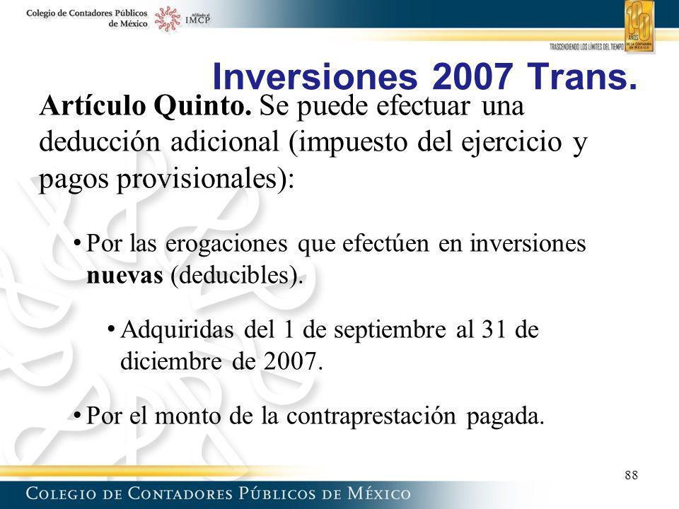 Inversiones 2007 Trans. Artículo Quinto. Se puede efectuar una deducción adicional (impuesto del ejercicio y pagos provisionales):