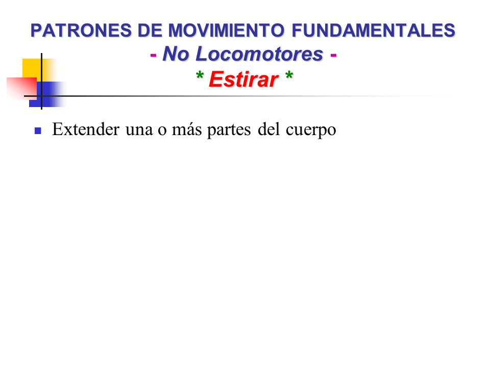PATRONES DE MOVIMIENTO FUNDAMENTALES - No Locomotores - * Estirar *