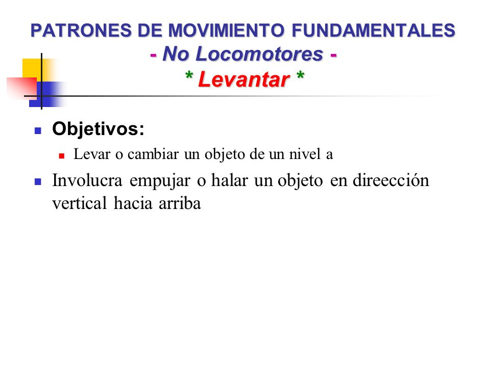 PATRONES DE MOVIMIENTO FUNDAMENTALES - No Locomotores - * Levantar *