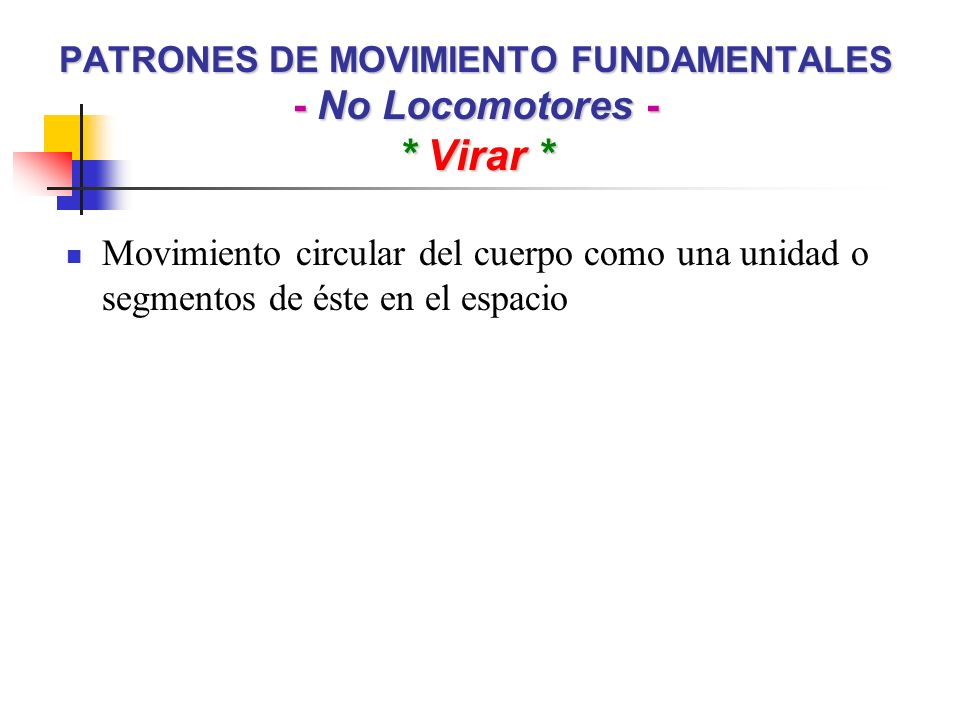 PATRONES DE MOVIMIENTO FUNDAMENTALES - No Locomotores - * Virar *