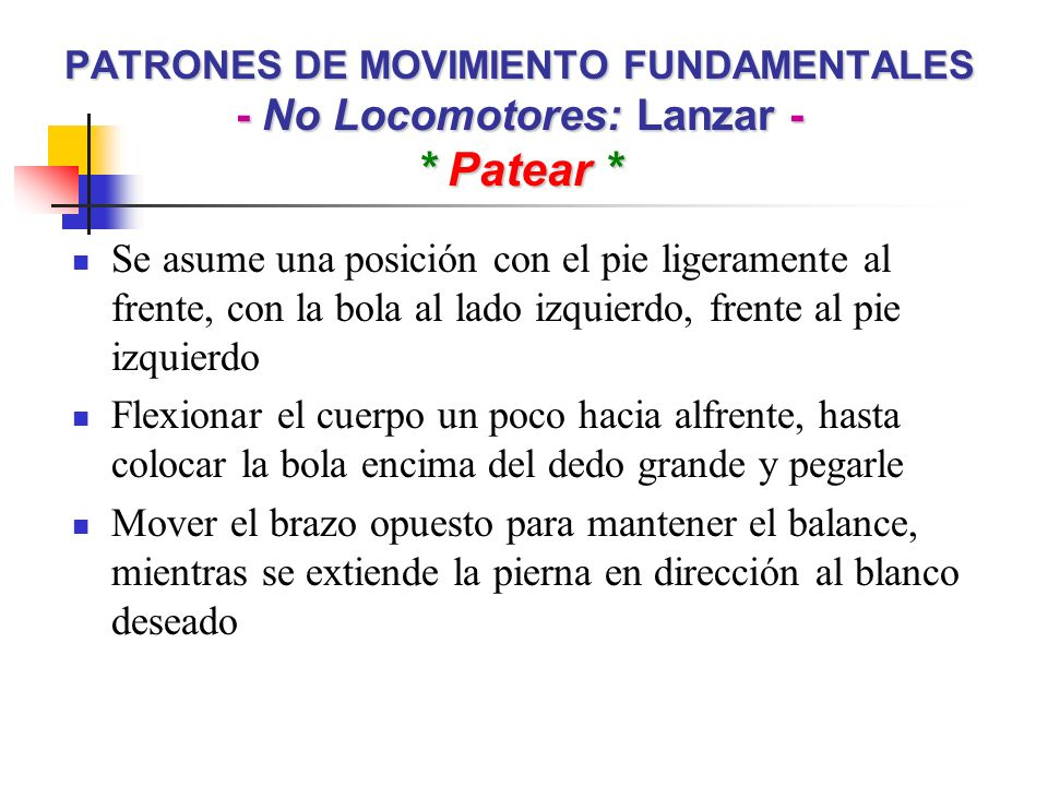 PATRONES DE MOVIMIENTO FUNDAMENTALES - No Locomotores: Lanzar - * Patear *