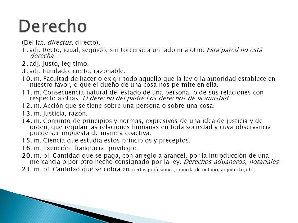 Derecho (Del lat. directus, directo).