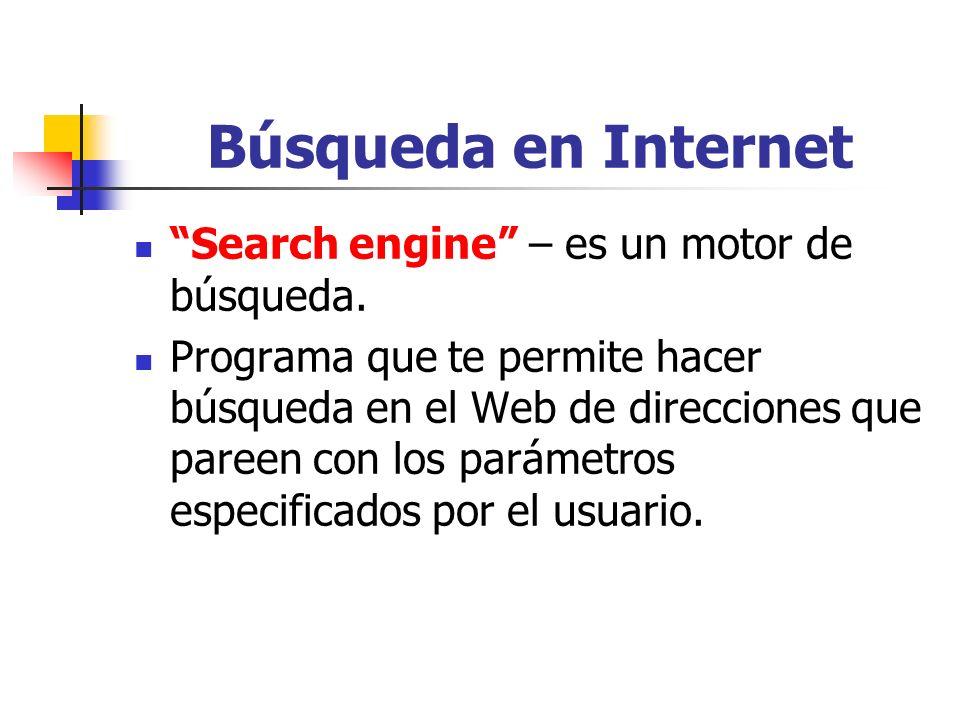 Búsqueda en Internet Search engine – es un motor de búsqueda.