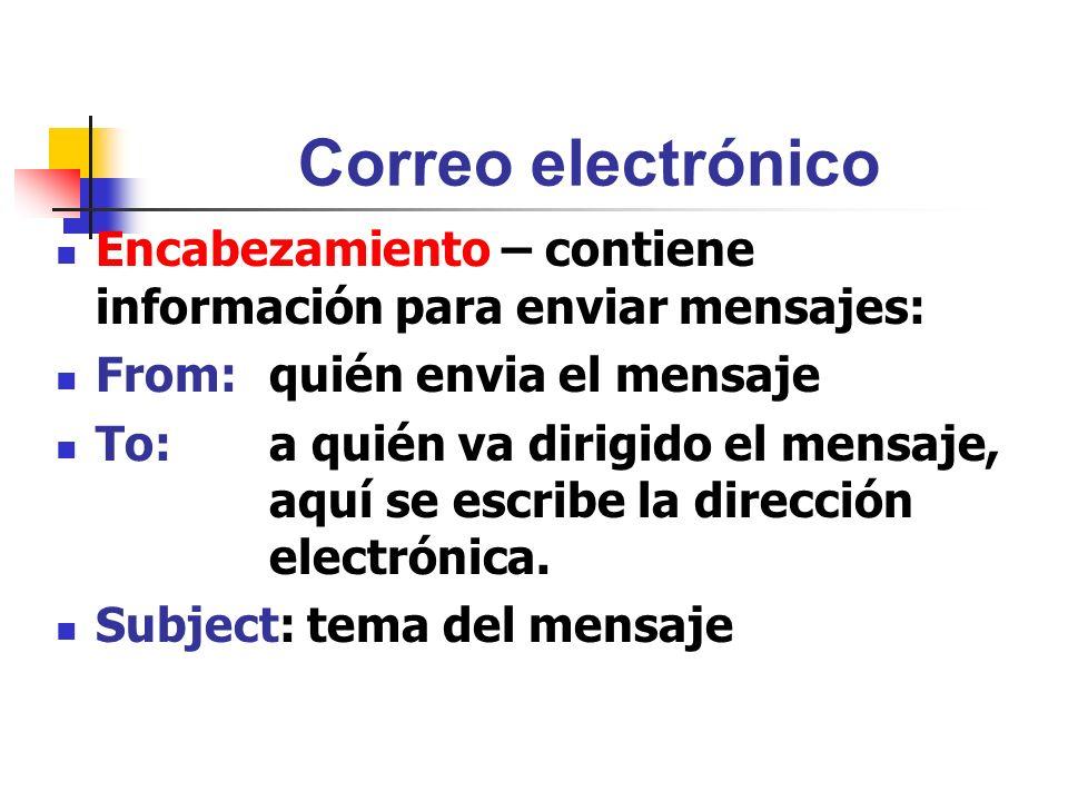 Correo electrónico Encabezamiento – contiene información para enviar mensajes: From: quién envia el mensaje.