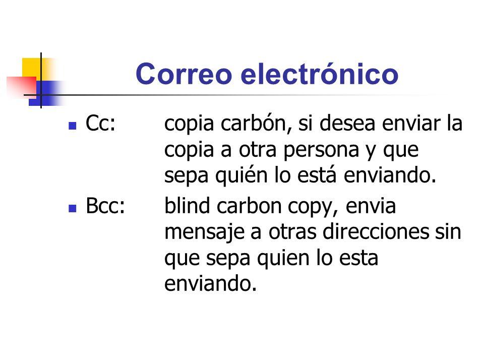Correo electrónico Cc: copia carbón, si desea enviar la copia a otra persona y que sepa quién lo está enviando.