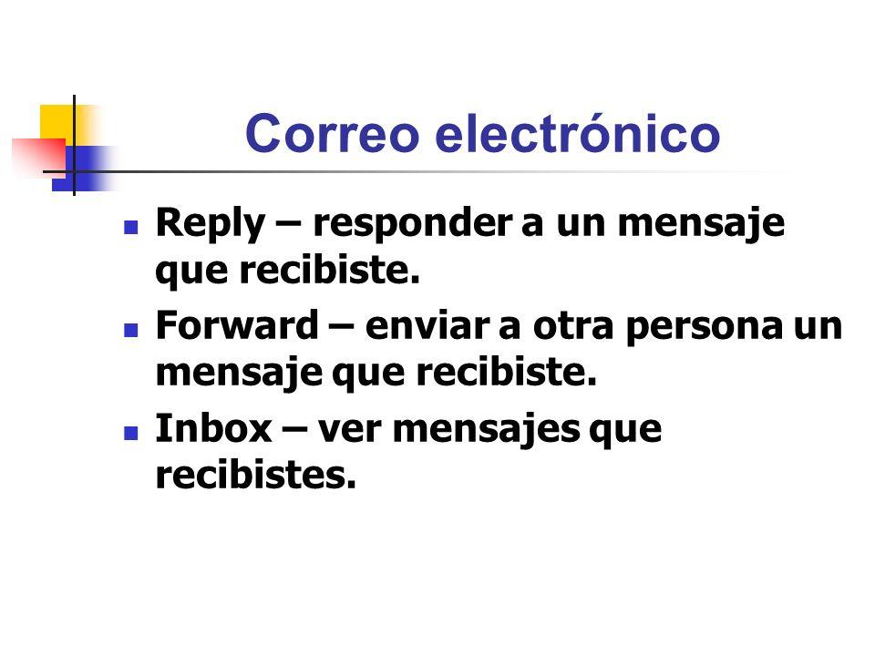 Correo electrónico Reply – responder a un mensaje que recibiste.