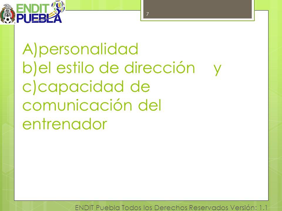 7 A)personalidad b)el estilo de dirección y c)capacidad de comunicación del entrenador.