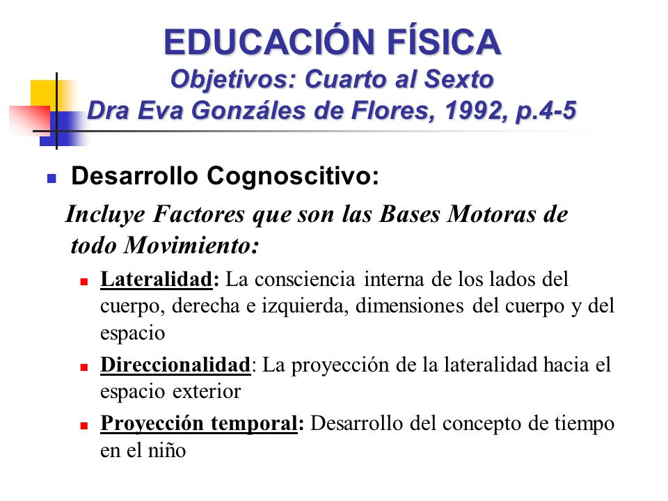 EDUCACIÓN FÍSICA Objetivos: Cuarto al Sexto Dra Eva Gonzáles de Flores, 1992, p.4-5
