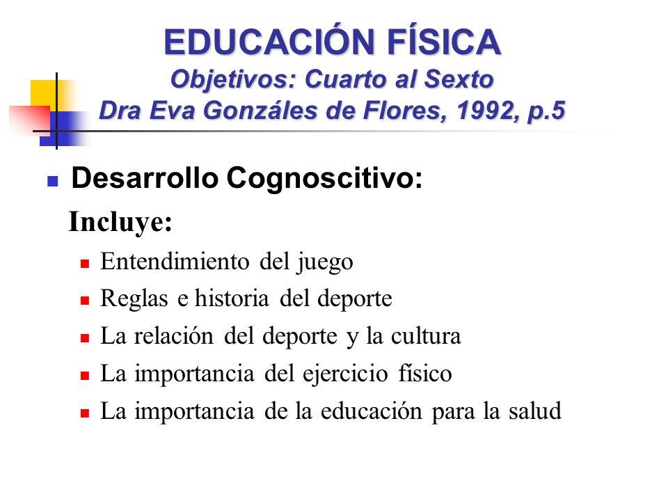 EDUCACIÓN FÍSICA Objetivos: Cuarto al Sexto Dra Eva Gonzáles de Flores, 1992, p.5
