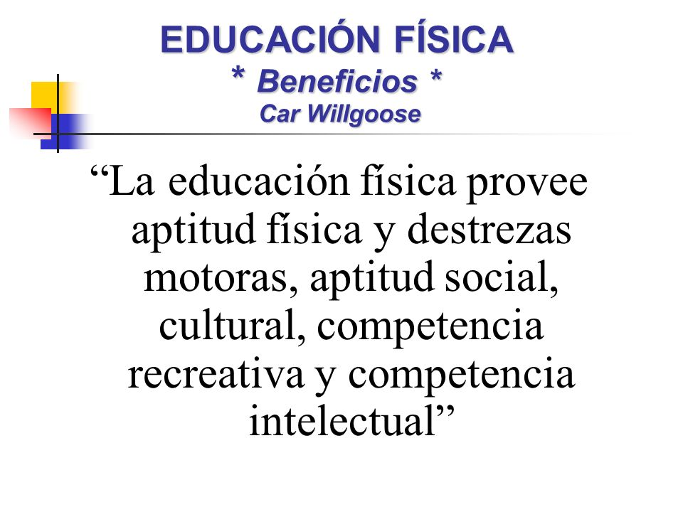 EDUCACIÓN FÍSICA * Beneficios * Car Willgoose