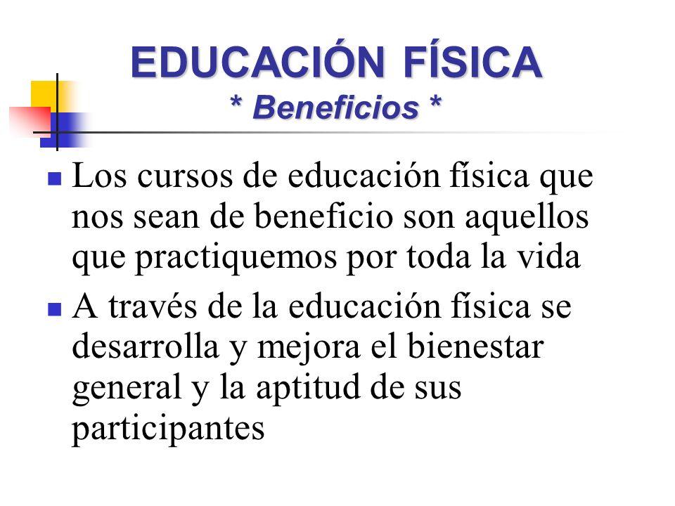 EDUCACIÓN FÍSICA * Beneficios *