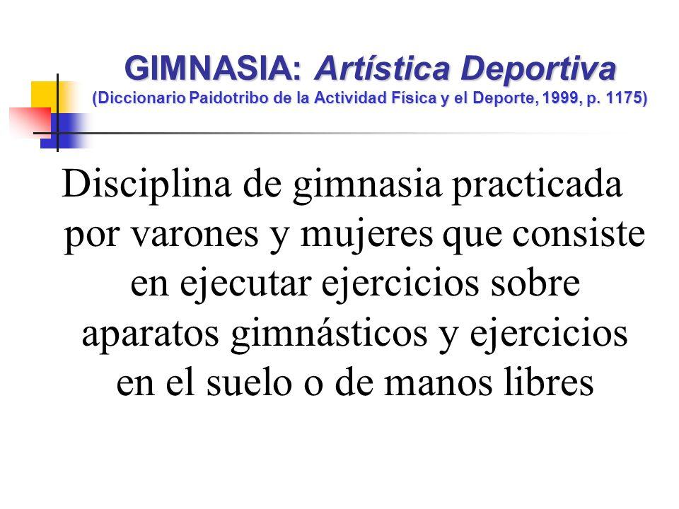 GIMNASIA: Artística Deportiva (Diccionario Paidotribo de la Actividad Física y el Deporte, 1999, p. 1175)