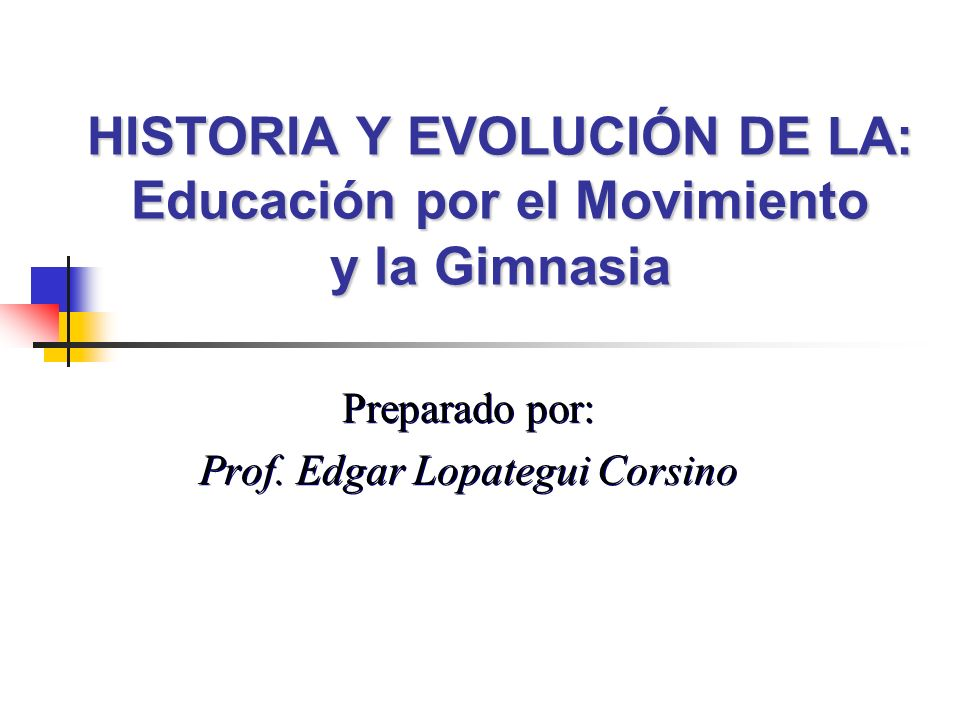 HISTORIA Y EVOLUCIÓN DE LA: Educación por el Movimiento y la Gimnasia