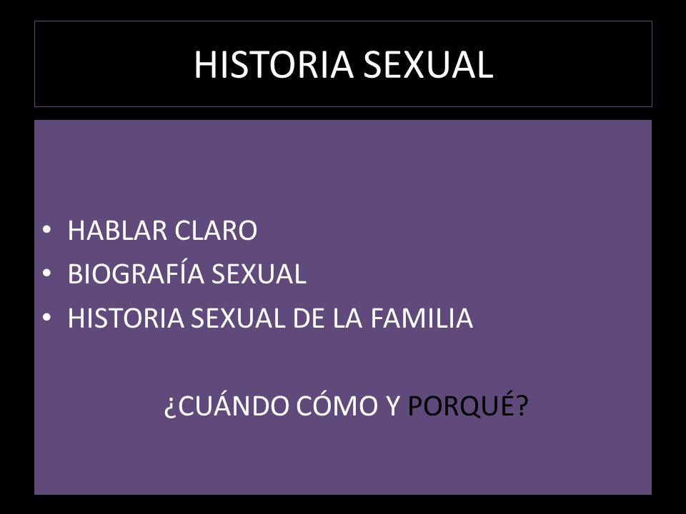 HISTORIA SEXUAL HABLAR CLARO BIOGRAFÍA SEXUAL